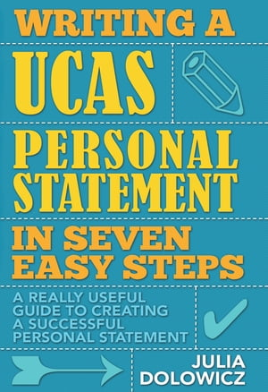 Writing a UCAS Personal Statement in Seven Easy Steps A really useful guide to creating a successful personal statement