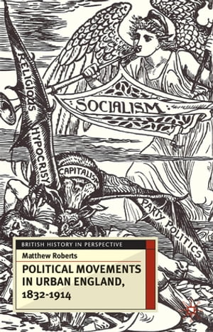 Political Movements in Urban England,  1832-1914