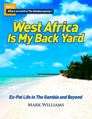 West Africa Is My Back Yard: Ex-Pat Life in the Gambia and Beyond
