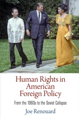 Human Rights in American Foreign Policy From the 1960s to the Soviet Collapse