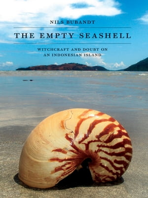 The Empty Seashell Witchcraft and Doubt on an Indonesian Island