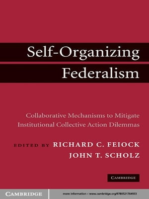 Self-Organizing Federalism Collaborative Mechanisms to Mitigate Institutional Collective Action Dilemmas