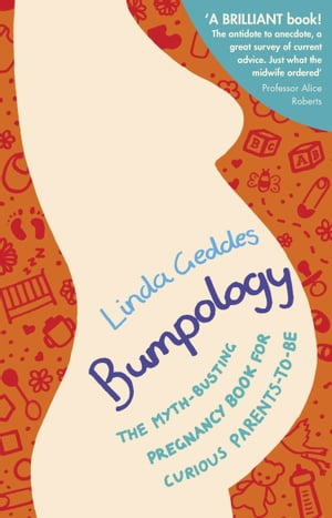 Bumpology The myth-busting pregnancy book for curious parents-to-be