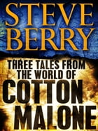 Three Tales from the World of Cotton Malone: The Balkan Escape, The Devil's Gold, and The Admiral's Mark (Short Stories) Cover Image