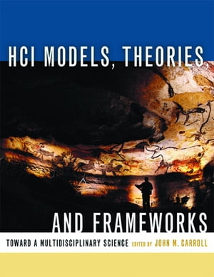HCI Models,  Theories,  and Frameworks Toward a Multidisciplinary Science