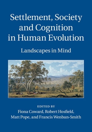 Settlement,  Society and Cognition in Human Evolution Landscapes in Mind