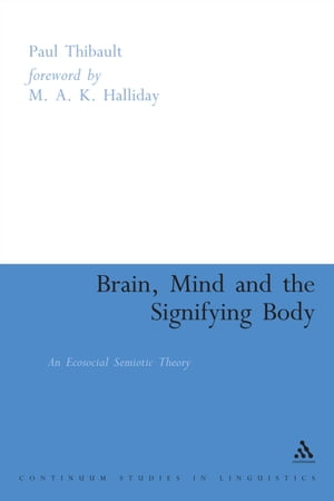 Brain,  Mind and the Signifying Body An Ecosocial Semiotic Theory