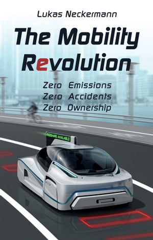The Mobility Revolution Zero Emissions,  Zero Accidents,  Zero Ownership