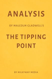 Analysis of Malcolm Gladwell's The Tipping Point by Milkyway Media