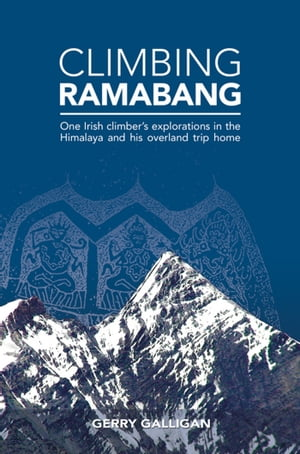 Climbing Ramabang One Irish climber's explorations in the Himalaya and his overland trip home