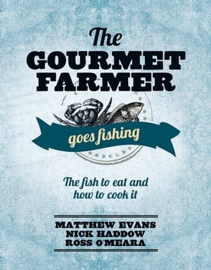 The Gourmet Farmer Goes Fishing The fish to eat and how to cook it