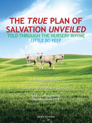 The True Plan of Salvation Unveiled Told Through the Nursery Rhyme Little Bo Peep