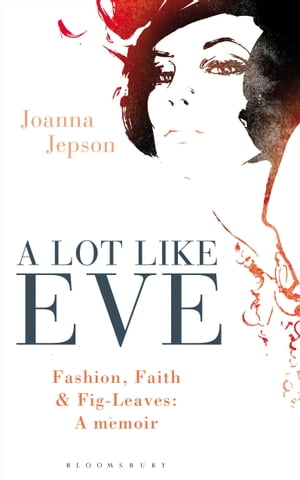 A Lot Like Eve Fashion,  Faith and Fig-Leaves: A Memoir