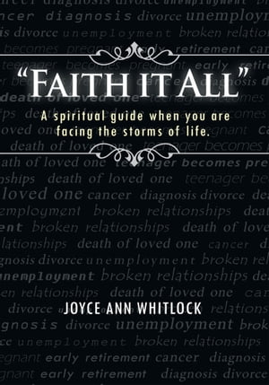 """Faith it All"" A spiritual guide when you are facing the storms of life."