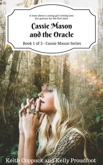 Cassie Mason and the Oracle (Book 1 of 3 - Cassie Mason Series): A story about a young girl, Cassie Mason, who is coming into her powers for the first time...