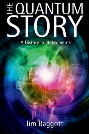 The Quantum Story:A history in 40 moments A history in 40 moments