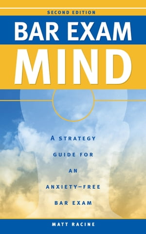 Bar Exam Mind A Strategy Guide for an Anxiety-Free Bar Exam