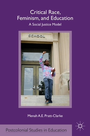 Critical Race,  Feminism,  and Education A Social Justice Model
