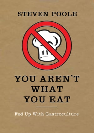 You Aren't What You Eat Fed Up with Gastroculture