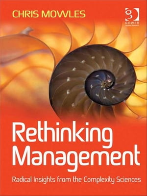 Rethinking Management Radical Insights from the Complexity Sciences