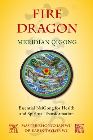 Fire Dragon Meridian Qigong Essential NeiGong for Health and Spiritual Transformation