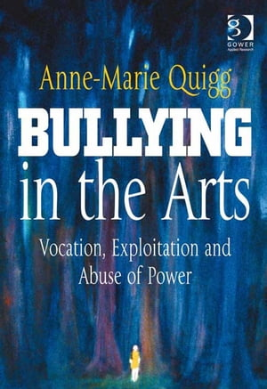 Bullying in the Arts Vocation,  Exploitation and Abuse of Power