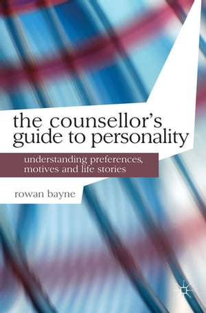 The Counsellor's Guide to Personality Understanding Preferences,  Motives and Life Stories