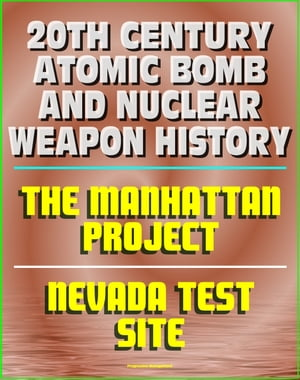 20th Century Atomic Bomb and Nuclear Weapon History: Manhattan Project and the Nevada Test Site Official History Documents