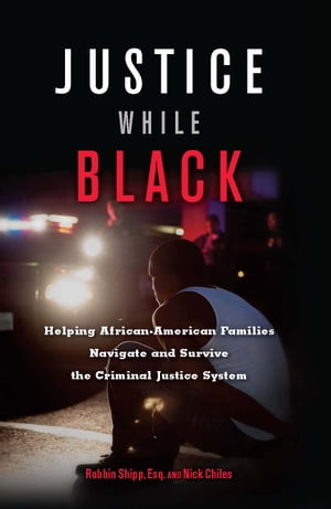 Justice While Black Helping African-American Families Navigate and Survive the Criminal Justice System