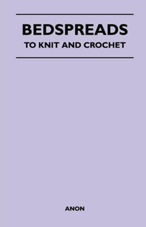 Bedspreads - To Knit and Crochet