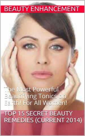 Top Beauty Secrets The 15 Top Beauty Secrets best in herbal & Tonic Form. Precise treats which Enhance your Beauty and feminine power.