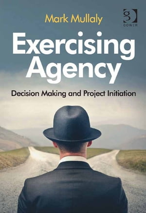 Exercising Agency Decision Making and Project Initiation