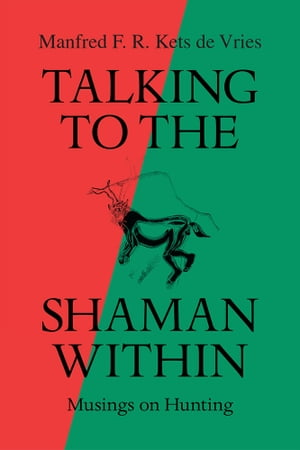 Talking to the Shaman Within Musings on Hunting