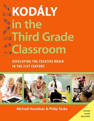 Kodaly in the Third Grade Classroom: Developing the Creative Brain in the 21st Century