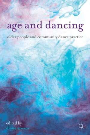 Age and Dancing Older People and Community Dance Practice
