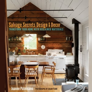Salvage Secrets Design & Decor: Transform Your Home with Reclaimed Materials Transform Your Home with Reclaimed Materials