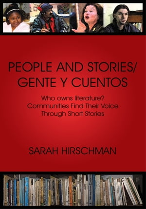 PEOPLE AND STORIES / GENTE Y CUENTOS Who Owns Literature? Communities Find Their Voice Through Short Stories