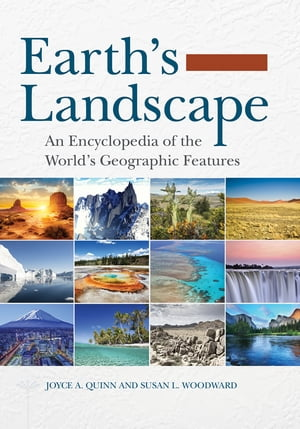 Earth's Landscape: An Encyclopedia of the World's Geographic Features [2 volumes]