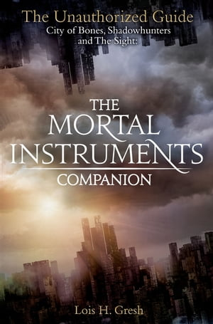 The Mortal Instruments Companion City of Bones,  Shadowhunters and the Sight: The Unauthorized Guide