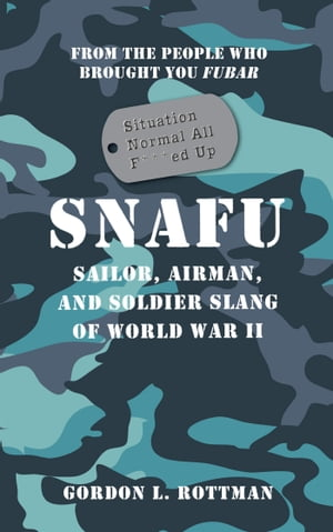 SNAFU Situation Normal All F***ed Up Sailor,  Airman,  and Soldier Slang of World War II