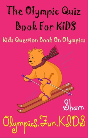 The Olympic Quiz Book For Kids: Kids Question Book On Olympics