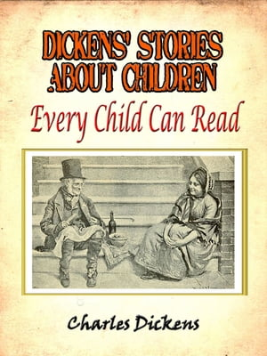 Dickens' stories about children every child can read [Annotated]