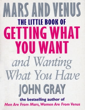 The Little Book Of Getting What You Want And Wanting What You Have