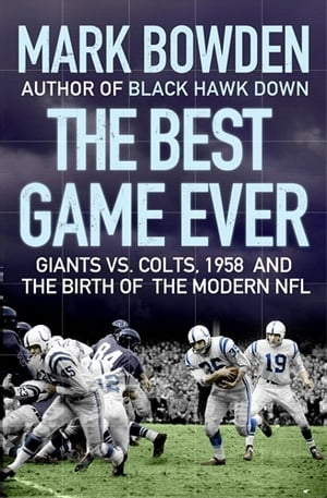 The Best Game Ever Giants vs. Colts,  1958,  and the Birth of the Modern NFL
