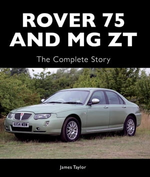 Rover 75 and MG ZT The Complete Story