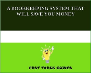 A BOOKKEEPING SYSTEM THAT WILL SAVE YOU MONEY