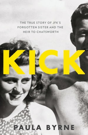 Kick: The True Story of Kick Kennedy,  JFK?s Forgotten Sister and the Heir to Chatsworth