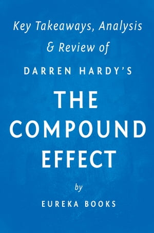 The Compound Effect: by Darren Hardy | Key Takeaways, Analysis & Review