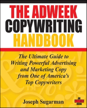 The Adweek Copywriting Handbook The Ultimate Guide to Writing Powerful Advertising and Marketing Copy from One of America's Top Copywriters