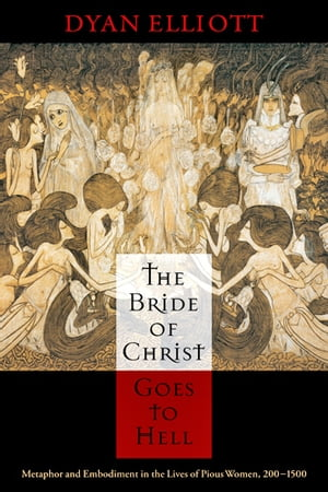 The Bride of Christ Goes to Hell Metaphor and Embodiment in the Lives of Pious Women,  200-1500
